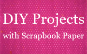 DIY Projects with Scrapbook Paper